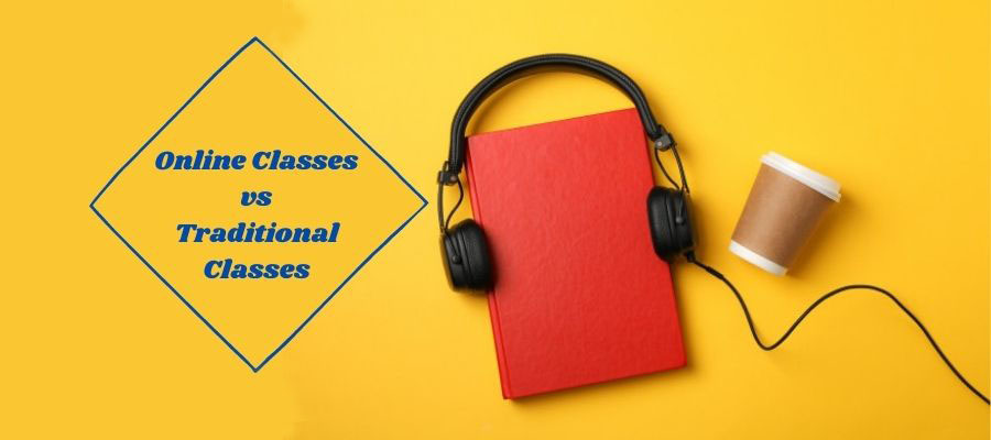 What to Choose: Online Classes vs Traditional Classes