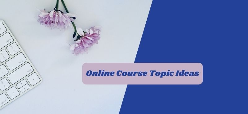 Online Course Topic Ideas to start in 2021